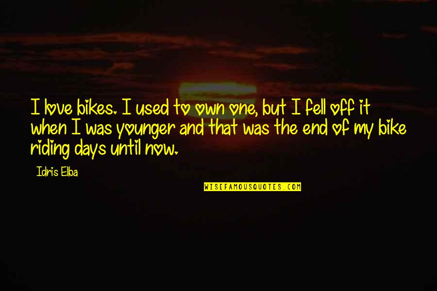 Days Until Quotes By Idris Elba: I love bikes. I used to own one,