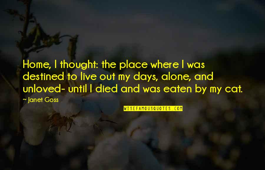 Days Until Quotes By Janet Goss: Home, I thought: the place where I was
