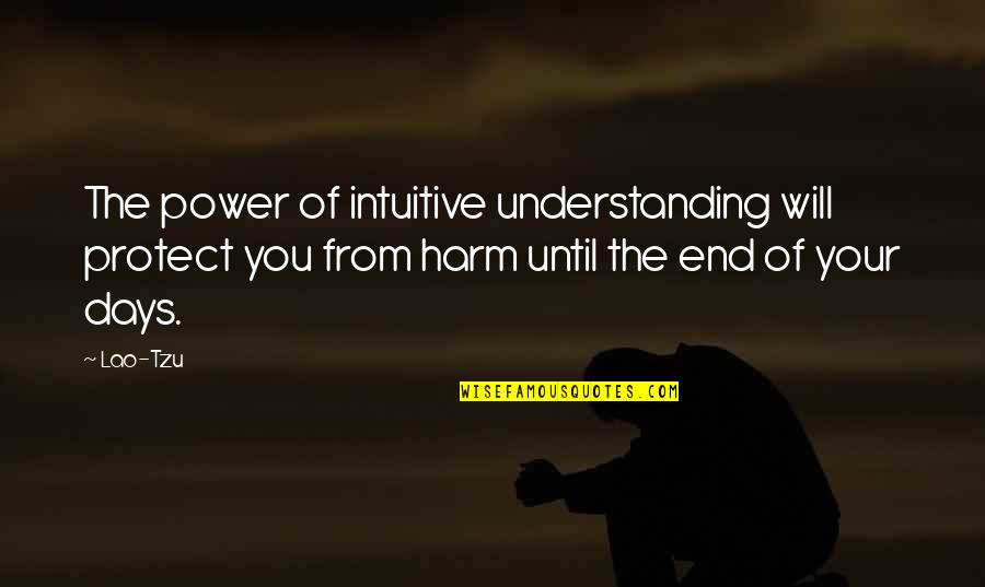 Days Until Quotes By Lao-Tzu: The power of intuitive understanding will protect you