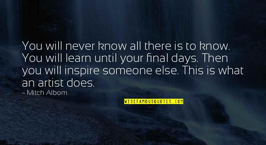 Days Until Quotes By Mitch Albom: You will never know all there is to