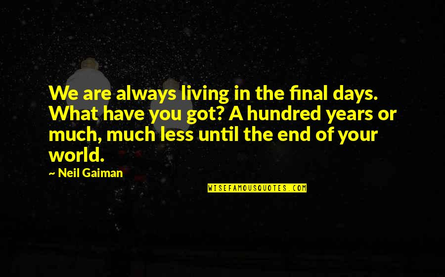 Days Until Quotes By Neil Gaiman: We are always living in the final days.