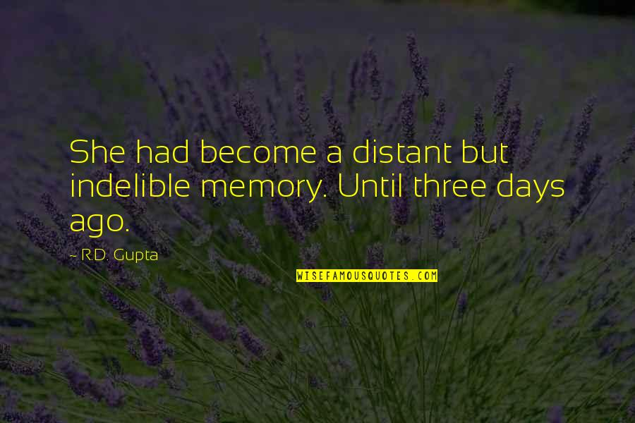 Days Until Quotes By R.D. Gupta: She had become a distant but indelible memory.