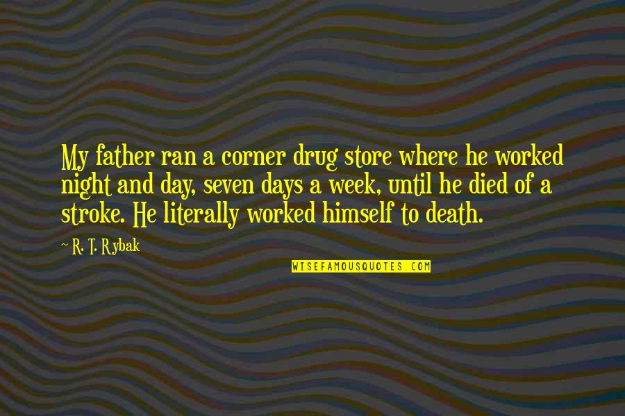 Days Until Quotes By R. T. Rybak: My father ran a corner drug store where