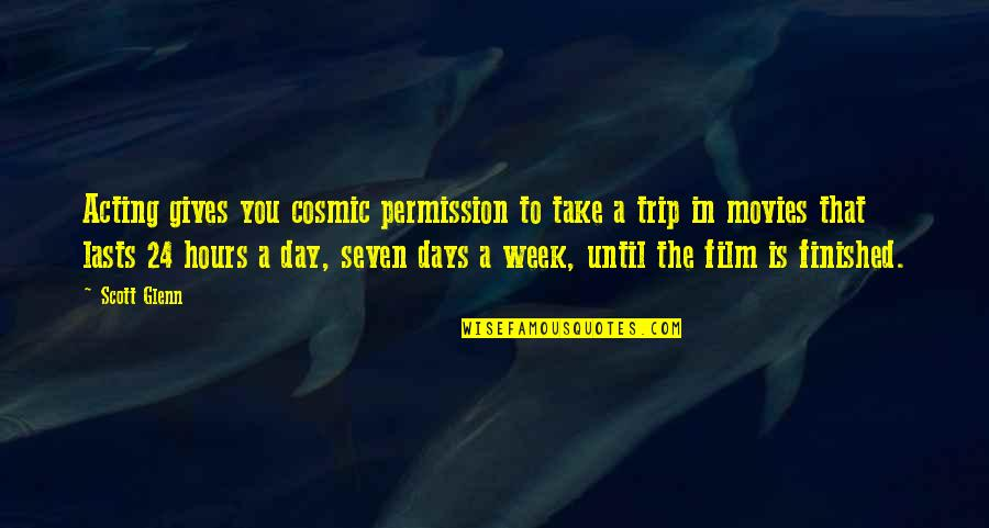 Days Until Quotes By Scott Glenn: Acting gives you cosmic permission to take a