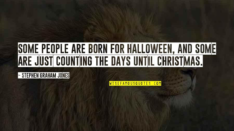 Days Until Quotes By Stephen Graham Jones: Some people are born for Halloween, and some