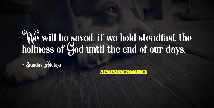 Days Until Quotes By Sunday Adelaja: We will be saved, if we hold steadfast