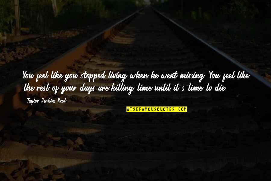 Days Until Quotes By Taylor Jenkins Reid: You feel like you stopped living when he