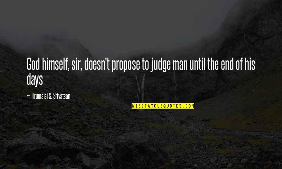 Days Until Quotes By Tirumalai S. Srivatsan: God himself, sir, doesn't propose to judge man