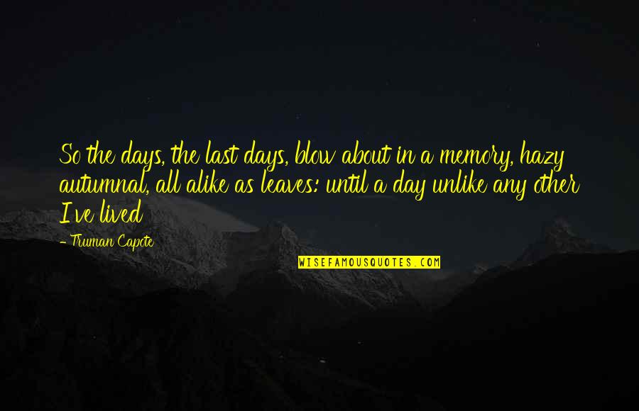 Days Until Quotes By Truman Capote: So the days, the last days, blow about