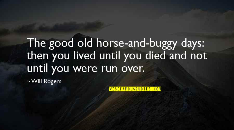 Days Until Quotes By Will Rogers: The good old horse-and-buggy days: then you lived
