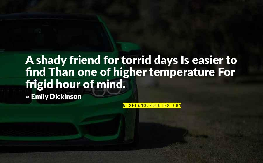 Days With Friends Quotes By Emily Dickinson: A shady friend for torrid days Is easier