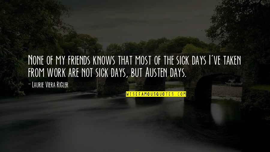 Days With Friends Quotes By Laurie Viera Rigler: None of my friends knows that most of