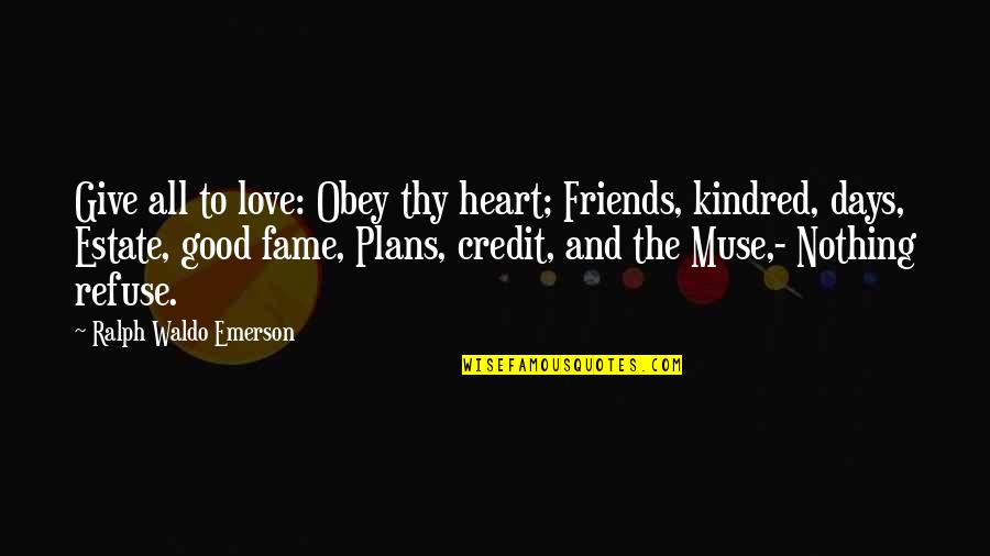 Days With Friends Quotes By Ralph Waldo Emerson: Give all to love: Obey thy heart; Friends,