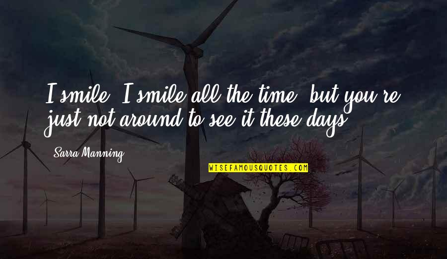 Days With Friends Quotes By Sarra Manning: I smile. I smile all the time, but