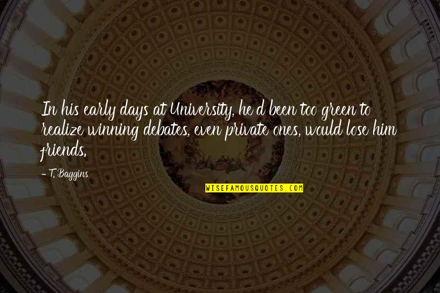 Days With Friends Quotes By T. Baggins: In his early days at University, he'd been