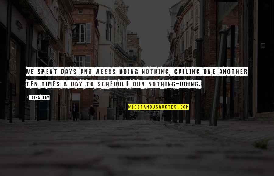 Days With Friends Quotes By Tina Fey: We spent days and weeks doing nothing, calling