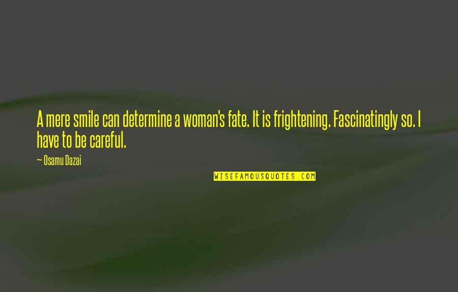Dazai Osamu Quotes By Osamu Dazai: A mere smile can determine a woman's fate.
