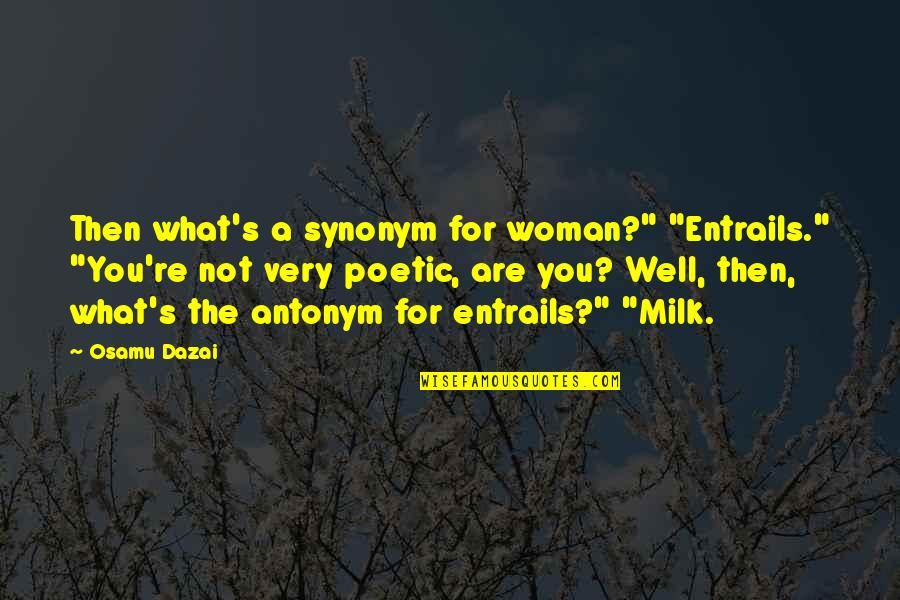 "Dazai Osamu Quotes By Osamu Dazai: Then what's a synonym for woman?"" ""Entrails."" ""You're"