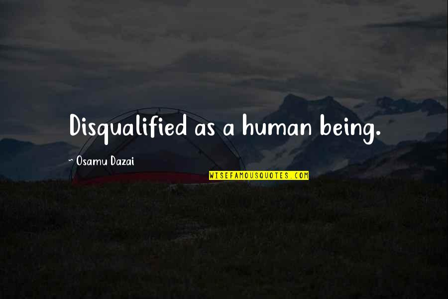 Dazai Osamu Quotes By Osamu Dazai: Disqualified as a human being.