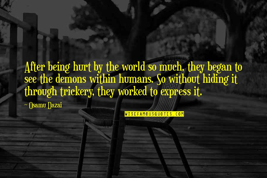 Dazai Osamu Quotes By Osamu Dazai: After being hurt by the world so much,
