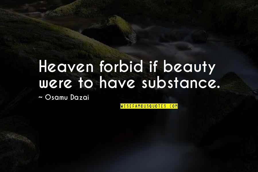 Dazai Osamu Quotes By Osamu Dazai: Heaven forbid if beauty were to have substance.