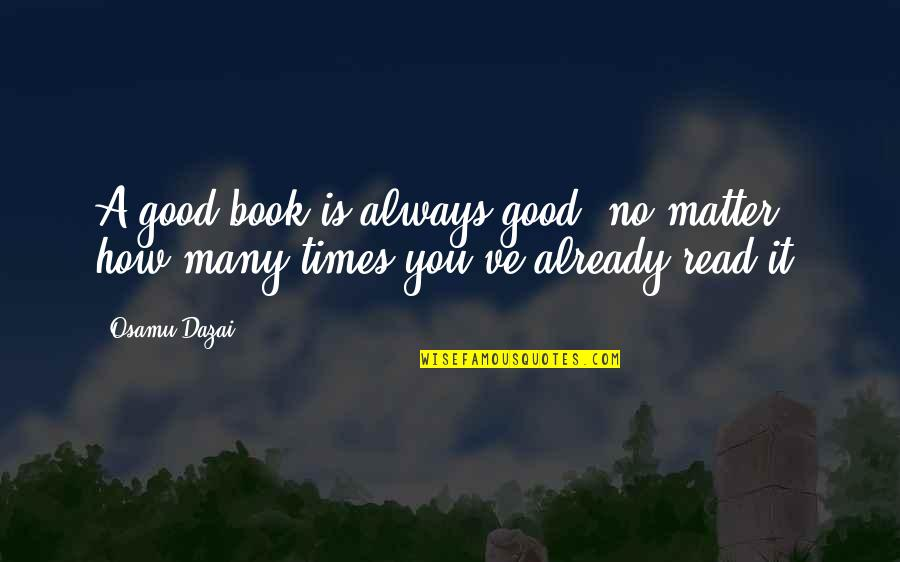 Dazai Osamu Quotes By Osamu Dazai: A good book is always good, no matter