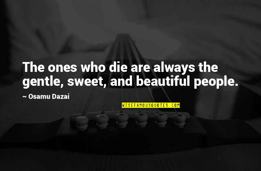 Dazai Osamu Quotes By Osamu Dazai: The ones who die are always the gentle,