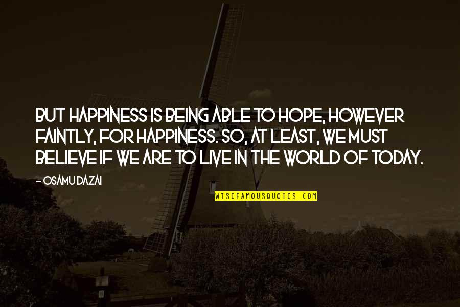 Dazai Osamu Quotes By Osamu Dazai: But happiness is being able to hope, however