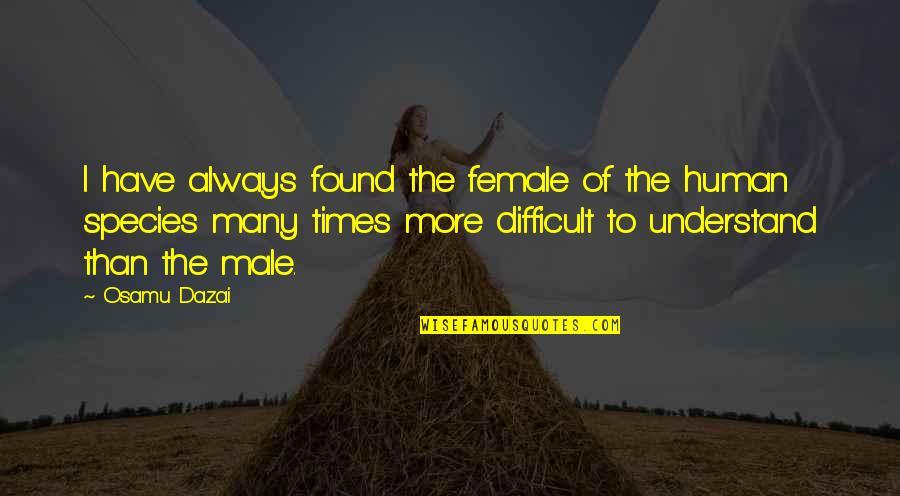 Dazai Osamu Quotes By Osamu Dazai: I have always found the female of the
