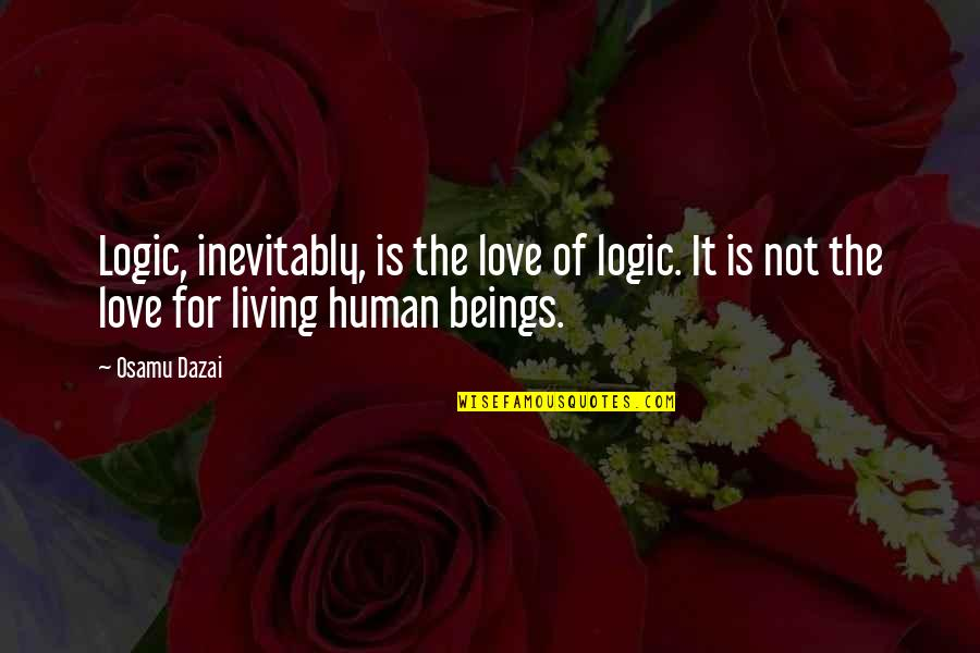 Dazai Osamu Quotes By Osamu Dazai: Logic, inevitably, is the love of logic. It