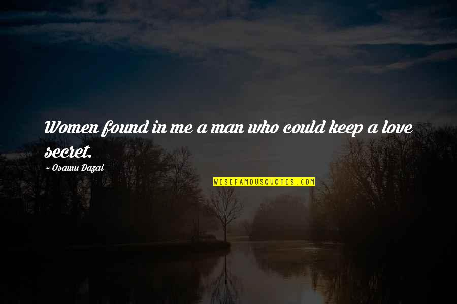 Dazai Osamu Quotes By Osamu Dazai: Women found in me a man who could