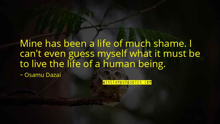 Dazai Osamu Quotes By Osamu Dazai: Mine has been a life of much shame.