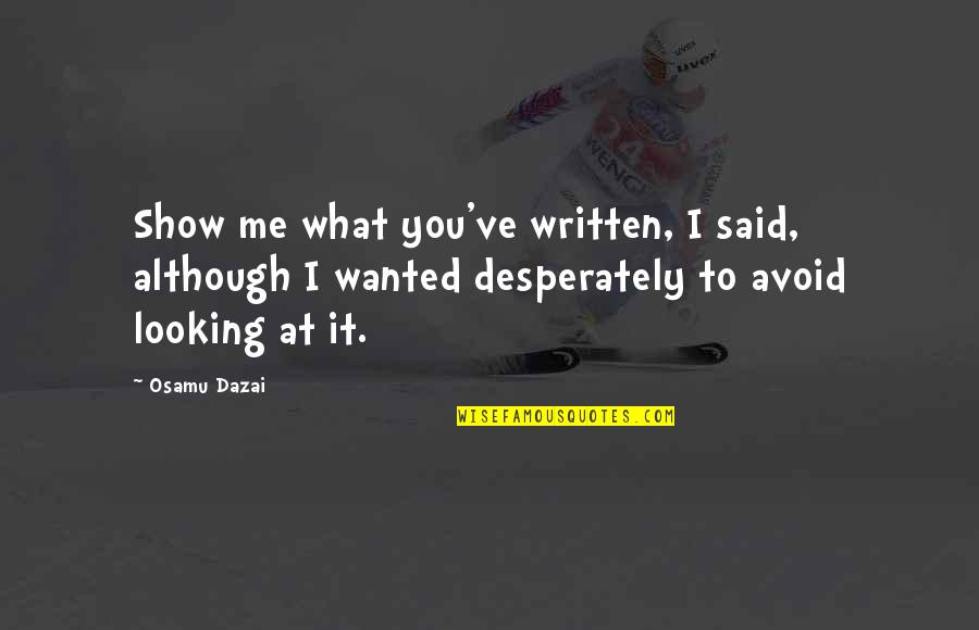 Dazai Osamu Quotes By Osamu Dazai: Show me what you've written, I said, although