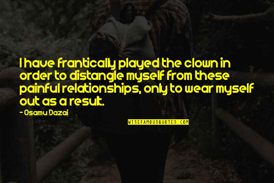 Dazai Osamu Quotes By Osamu Dazai: I have frantically played the clown in order
