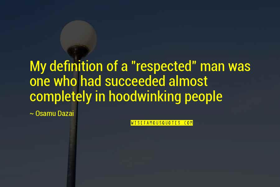 "Dazai Osamu Quotes By Osamu Dazai: My definition of a ""respected"" man was one"