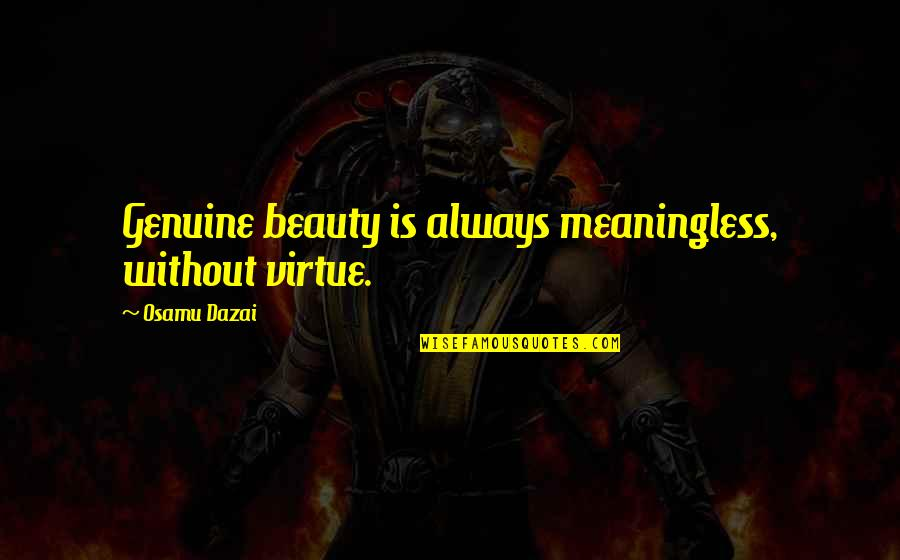 Dazai Osamu Quotes By Osamu Dazai: Genuine beauty is always meaningless, without virtue.