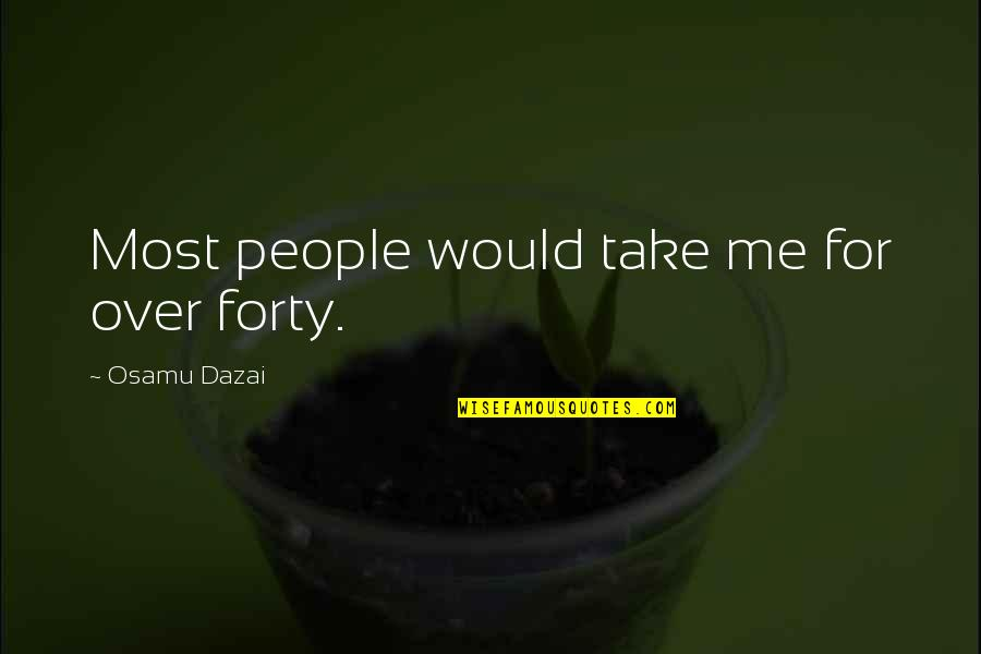 Dazai Osamu Quotes By Osamu Dazai: Most people would take me for over forty.