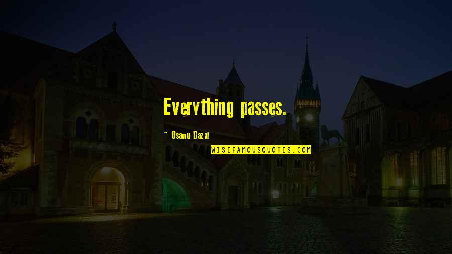 Dazai Osamu Quotes By Osamu Dazai: Everything passes.