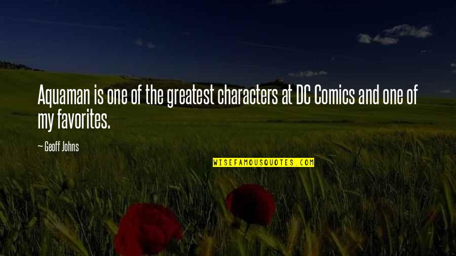 Dc Comics Characters Quotes By Geoff Johns: Aquaman is one of the greatest characters at