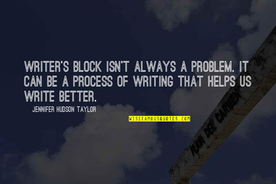 Dc Comics Characters Quotes By Jennifer Hudson Taylor: Writer's block isn't always a problem. It can