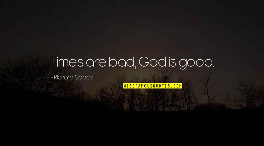 Dc Comics Characters Quotes By Richard Sibbes: Times are bad, God is good.
