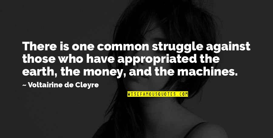 De Cleyre Quotes By Voltairine De Cleyre: There is one common struggle against those who