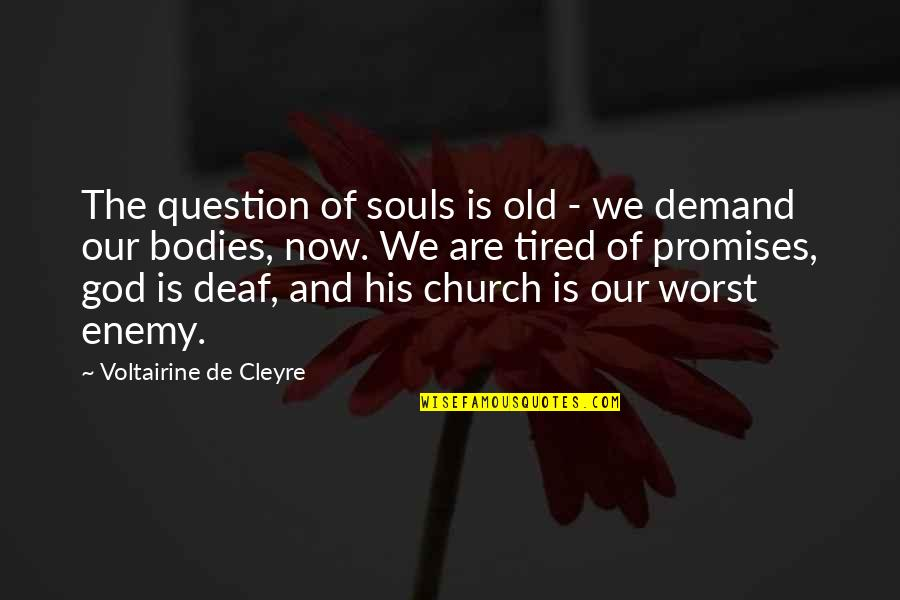 De Cleyre Quotes By Voltairine De Cleyre: The question of souls is old - we