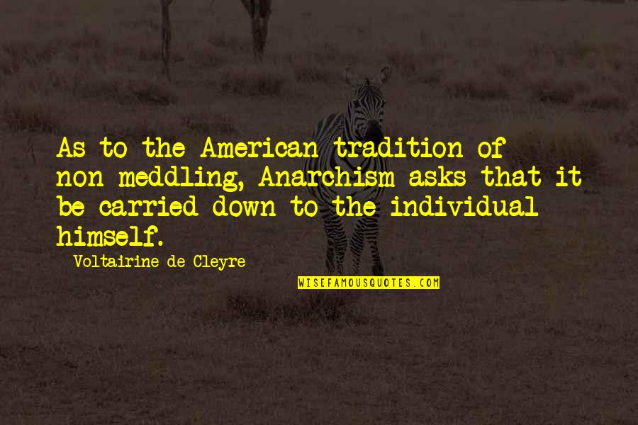 De Cleyre Quotes By Voltairine De Cleyre: As to the American tradition of non-meddling, Anarchism