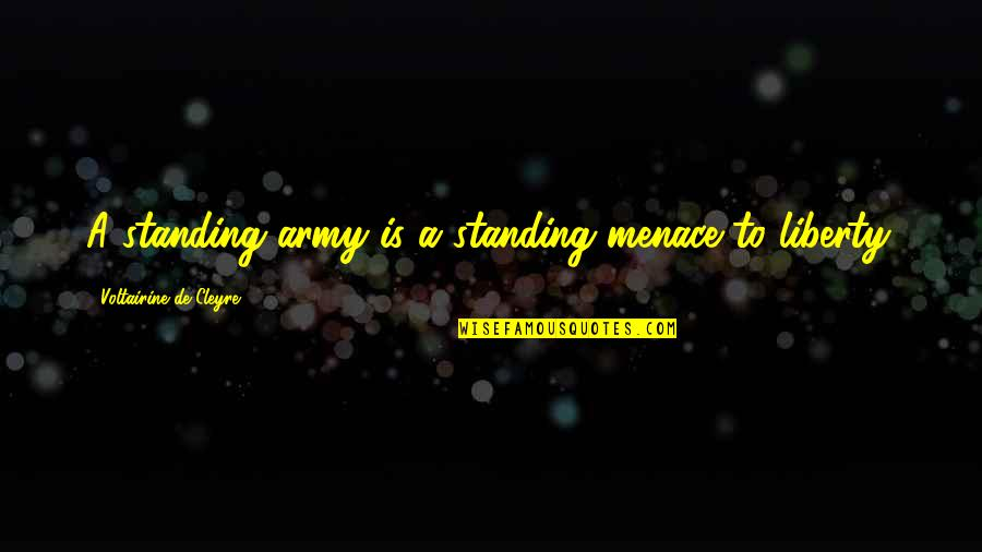 De Cleyre Quotes By Voltairine De Cleyre: A standing army is a standing menace to