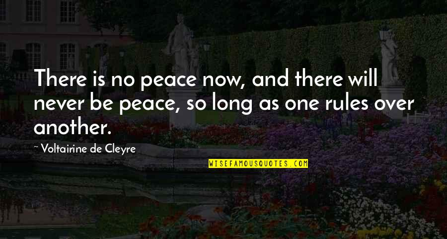 De Cleyre Quotes By Voltairine De Cleyre: There is no peace now, and there will