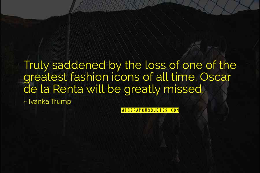 De La Renta Quotes By Ivanka Trump: Truly saddened by the loss of one of