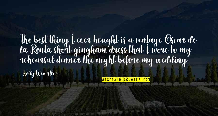 De La Renta Quotes By Kelly Wearstler: The best thing I ever bought is a