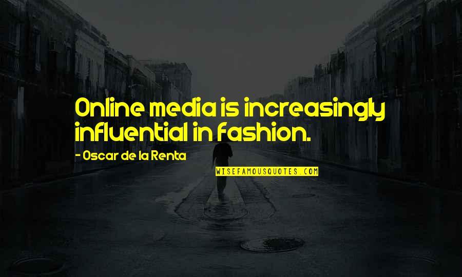 De La Renta Quotes By Oscar De La Renta: Online media is increasingly influential in fashion.