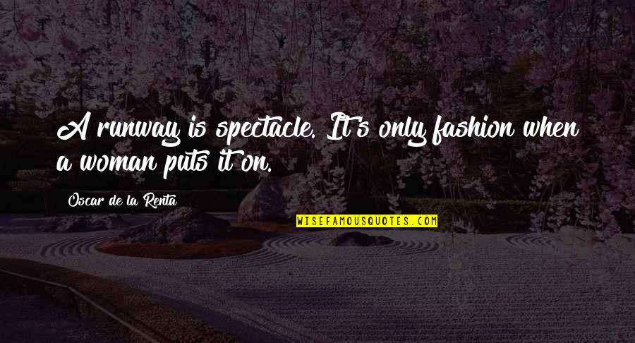 De La Renta Quotes By Oscar De La Renta: A runway is spectacle. It's only fashion when